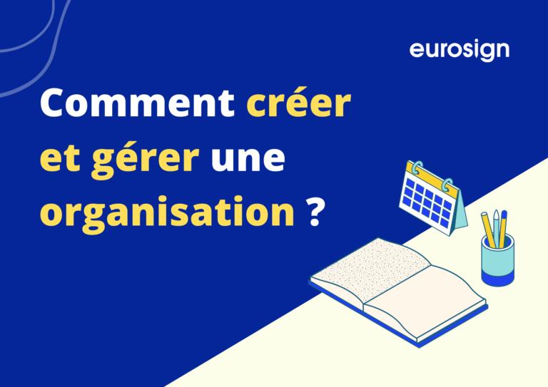 Créer et gérer une organisation sur Eurosign